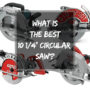 What is the Best 10.25 inch Circular Saws