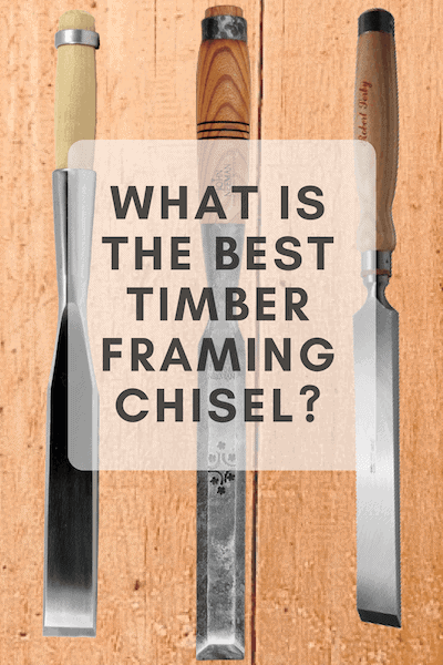 What Is The Best Timber Framing Chisel Timber Frame Hq